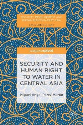 Security and Human Right to Water in Central Asia by M. Perez Martin, Miguel Angel Perez Martin