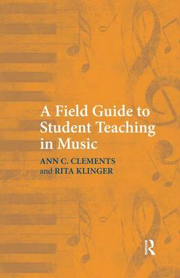 A Field Guide to Student Teaching in Music by Ann C. Clements, Rita Klinger