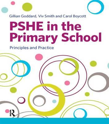 PSHE in the Primary School Principles and Practice by Gillian Goddard, Viv Smith, Carol Boycott