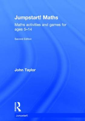 Jumpstart! Maths Maths Activities and Games for Ages 5-14 by John Taylor