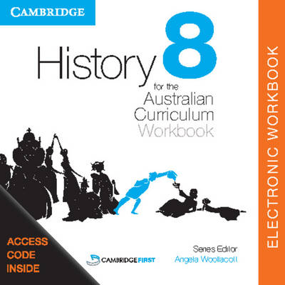 History for the Australian Curriculum Year 8 Electronic Workbook by Angela Woollacott, Stephen Catton, Stephanie Price, Luis Siddall
