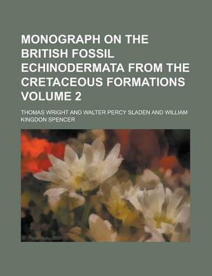 Monograph on the British Fossil Echinodermata from the Cretaceous Formations (V 2) by Thomas Wright