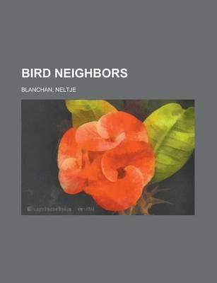 Bird Neighbors by Neltje Blanchan