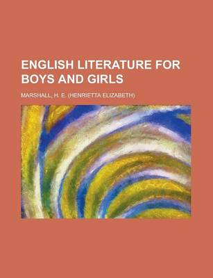 English Literature for Boys and Girls by H E Marshall