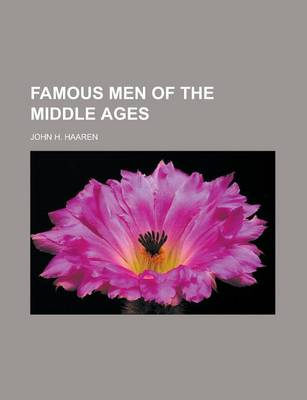 Famous Men of the Middle Ages by John H Haaren