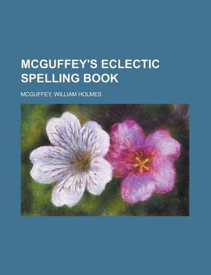 McGuffey's Eclectic Spelling Book by William Holmes McGuffey