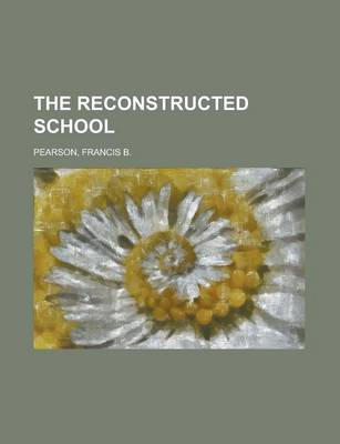 The Reconstructed School by Francis B Pearson