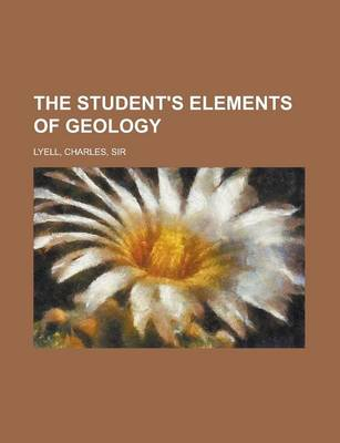 The Student's Elements of Geology by Sir Charles Lyell