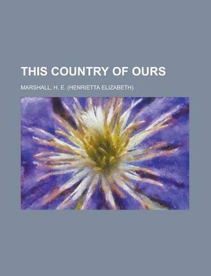 This Country of Ours by H E Marshall