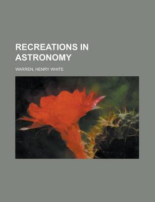 Recreations in Astronomy by Henry White Warren