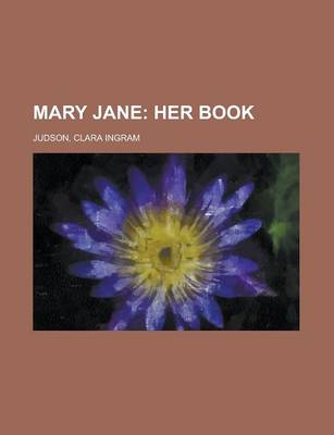 Mary Jane; Her Book by Clara Ingram Judson