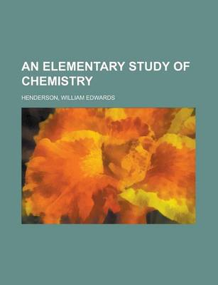 An Elementary Study of Chemistry by William Edwards Henderson