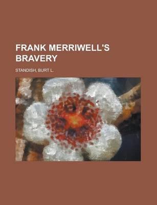 Frank Merriwell's Bravery by Burt L Standish