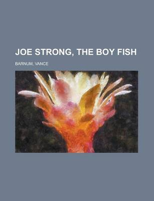 Joe Strong, the Boy Fish by Vance Barnum