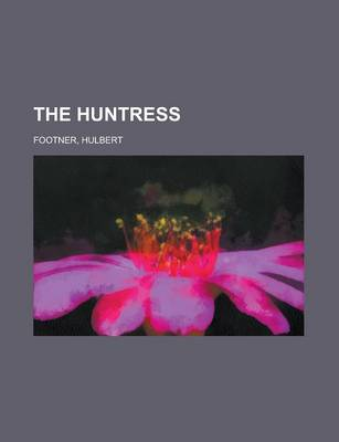 The Huntress by Hulbert Footner