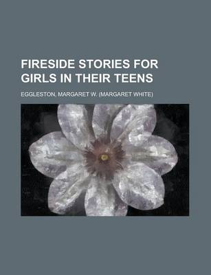 Fireside Stories for Girls in Their Teens by Margaret W Eggleston