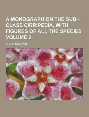 A Monograph on the Sub - Class Cirripedia, with Figures of All the Species Volume 2 by Professor Charles Darwin