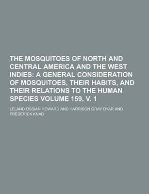 The Mosquitoes of North and Central America and the West Indies Volume 159, V. 1 by Leland Ossian Howard