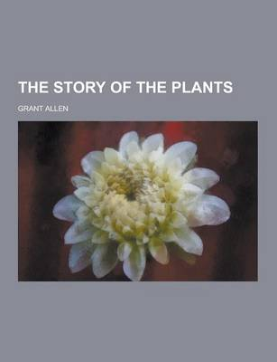 The Story of the Plants by Grant Allen