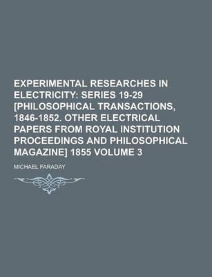 Experimental Researches in Electricity Volume 3 by Michael Faraday