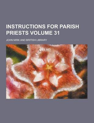 Instructions for Parish Priests Volume 31 by John Mirk