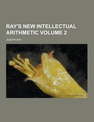 Ray's New Intellectual Arithmetic Volume 2 by Joseph Ray