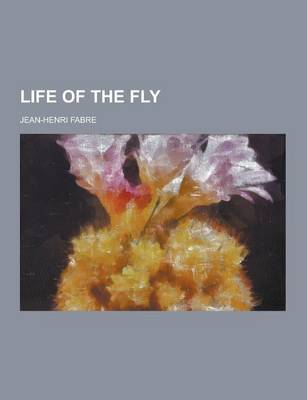 Life of the Fly by Jean-Henri Fabre