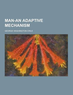 Man-An Adaptive Mechanism by George Washington Crile