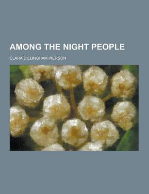 Among the Night People by Clara Dillingham Pierson