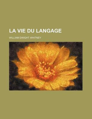 La Vie Du Langage by William Dwight Whitney