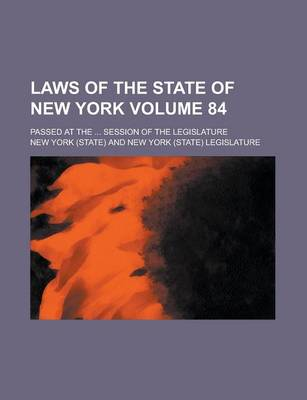 Laws of the State of New York (Volume 84); Passed at the Session of the Legislature by New York
