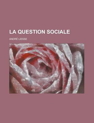 La Question Sociale by Andr Liesse, Andre Liesse