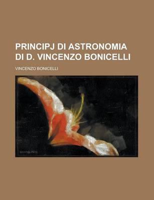 Principj Di Astronomia Di D. Vincenzo Bonicelli by Vincenzo Bonicelli