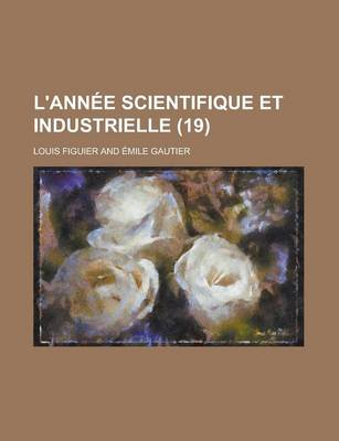 L'Ann E Scientifique Et Industrielle (19) by Louis Figuier