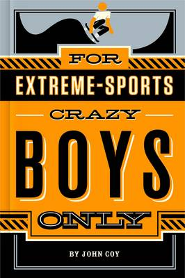 For Extreme Sports - Crazy Boys Only by John Coy