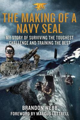 The Making of a Navy Seal My Story of Surviving the Toughest Challenge and Training the Best by Brandon Webb, John David Mann, Marcus Luttrell