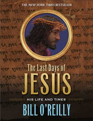 The Last Days of Jesus by Bill O'Reilly