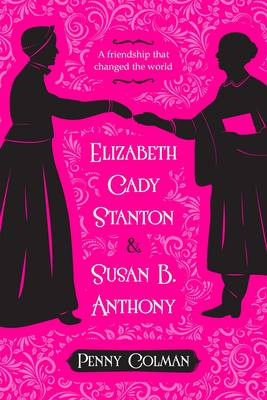 Elizabeth Cady Stanton and Susan B. Anthony by Penny Colman