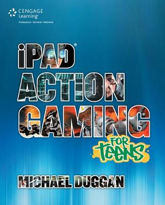 IPad Action Gaming for Teens by Michael Duggan