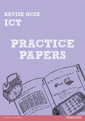 REVISE GCSE ICT Practice Papers by Luke Dunn