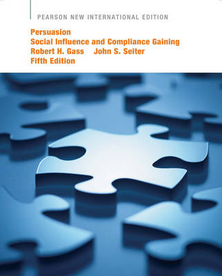 Persuasion Social Influence and Compliance Gaining by Robert H. Gass, John S. Seiter