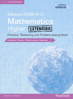 Edexcel GCSE (9-1) Mathematics: Higher Extension Practice, Reasoning and Problem-Solving Book by