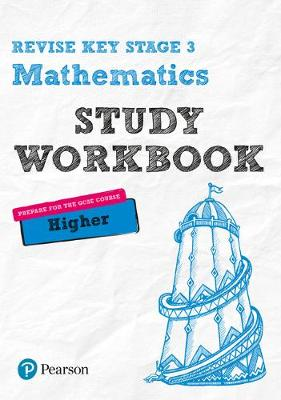 REVISE Key Stage 3 Mathematics Higher Study Workbook Preparing for the GCSE Higher Course by Sharon Bolger, Bobbie Johns