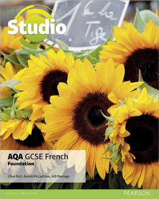 Studio AQA GCSE French Foundation Student Book by Clive Bell, Anneli McLachlan, Gill Ramage