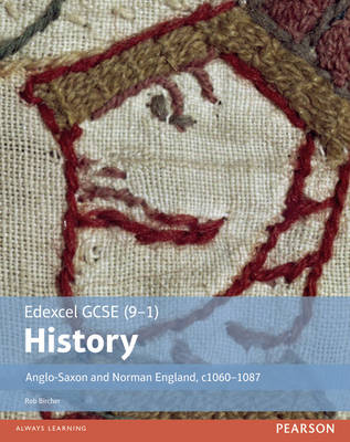 Edexcel GCSE (9-1) History Anglo-Saxon and Norman England, c1060-1088 Student Book by Rob Bircher