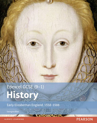 Edexcel GCSE (9-1) History Early Elizabethan England, 1558-1588 Student Book by Georgina Blair
