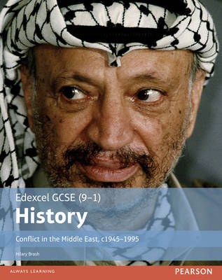 Edexcel GCSE (9-1) History Conflict in the Middle East, c1945-1995 Student Book by Hilary Brash