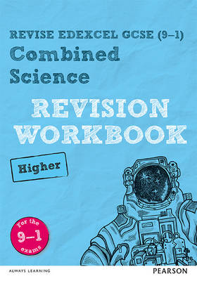 REVISE Edexcel GCSE (9-1) Combined Science Higher Revision Workbook For the 9-1 Exams by