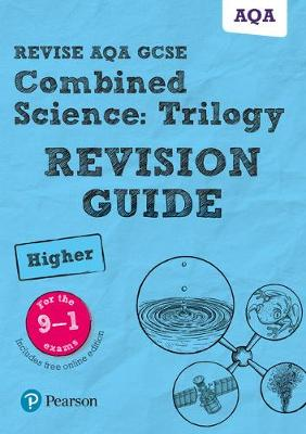 REVISE AQA GCSE Combined Science: Trilogy Higher Revision Guide by Pauline Lowrie, Susan Kearsey, Mike O'Neill, Mark Grinsell