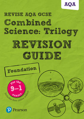REVISE AQA GCSE Combined Science: Trilogy Foundation Revision Guide by Pauline Lowrie, Susan Kearsey, Mike O'Neill, Mark Grinsell